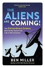The Aliens Are Coming!: The Exciting and Extraordinary Science Behind Our Search