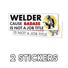 Welder Because BADASS Bumper Sticker - Decal Funny Weld Welding Humor 2 Pack
