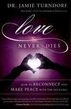 Love Never Dies : How to Reconnect and Make Peace with the Deceased by Jamie...