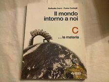 Raffaello Corsi - Fulvio Costagli - Il Mondo Intorno a Noi C La Materia SEI 2004