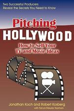 Pitching Hollywood: How to Sell Your TV Show and Movie Ideas: By Koch, Jonath...