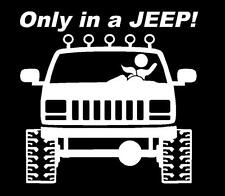 ONLY IN A JEEP CHEROKEE! Funny Sexy Decal Sticker 4X4 on a jeep Offroad BJ!
