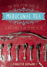 The Good Living Guide to Medicinal Tea: 50 Ways to Brew the Cure for What Ails Y