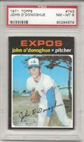 SET BREAK -1971 TOPPS # 743 JOHN O'DONOGHUE, PSA 8 NM-MT, HIGH #, SP, EXPOS L@@K
