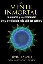 La mente inmortal: La ciencia y la continuidad de la conciencia más allá del