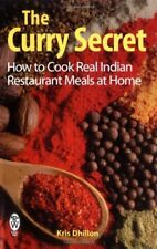 The Curry Secret: How to Cook Real Indian Restaurant Meals at Home,Kris Dhillon