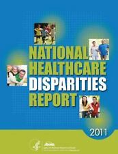 National Healthcare Disparities Report 2011 by Agency for and Quality and U....