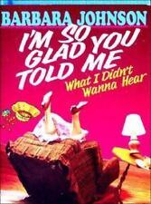 I'm So Glad You Told Me What I Didn't Wanna Hear by Barbara Johnson...Hardback
