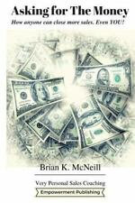 Asking for the Money : How Anyone Can Close More Sales, Even You! by Brian...