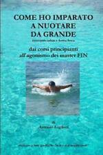 Come Ho Imparato a Nuotare Da Grande by Antonio Loglisci (2012, Paperback)