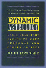 Dynamic Astrology: Using Planetary Cycles to Make Personal and Career Choices