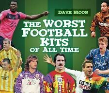 NEW - The Worst Football Kits of All Time by Moor, David