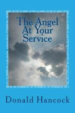 The Angel at Your Service : A Conversation with My Angel by Donald Hancock...