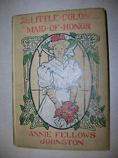 The Little Colonel Maid of Honor By Annie Fellows Johnston 10th Printing 1916