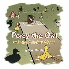 Percy the Owl and the Cricket Game by P. A. Murphy (2013, Paperback)
