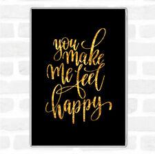 Black Gold You Make Me Feel Happy Quote Jumbo Fridge Magnet