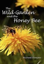 The Wild Garden and the Honey Bee by Michael Duncan (2009, Paperback)