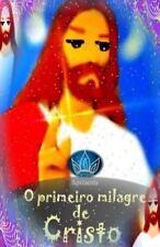 O Primeiro Milagre de Cristo : Livro Infantil by Princesinha Books Staff...