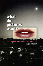 NEW What Do Pictures Want?: The Lives and Loves of Images by W. J. T. Mitchell