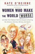 Women Who Make the World Worse: and How Their Radical Feminist Assault Is Ruinin
