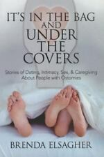 IT'S IN THE BAG AND UNDER COVERS Stories of Dating,Intimacy,Sex.. About OSTOMIES