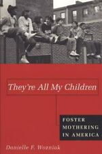They're All My Children : Foster Mothering in America by Danielle Wozniak...