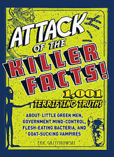 Attack of the Killer Facts!: 1,001 Terrifying Truths About Little Green Men,...