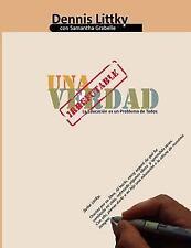 Una Verdad Irrefutable : La Educacion Es un Problema de Todos by Dennis...