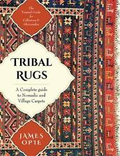 Tribal Rugs : A Complete Guide to Nomadic and Village Carpets: By Opie, James...