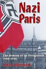 Nazi Paris : The History of an Occupation, 1940-1944 by Allan Mitchell (2008,...