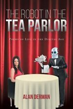 The Robot in the Tea Parlor: Poems of Life in the Digital Age (Paperback or Soft