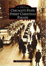 Images of America Ser.: Chicago's State Street Christmas Parade by Robert P....