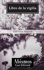 Libro de la Vigilia by Carolina Olguín (2014, Paperback)