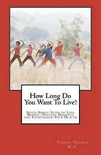 How Long Do You Want To Live?: Seven Simple Steps to Lose Weight, Prevent Diabet