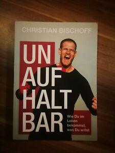 Unaufhaltbar - Wie Du im Leben bekommst, was Du willst, Christian Bischoff