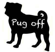 Car Sticker Pug off Novelty Funny Van Window Bumper Decal to Fit Any PEUGEOT