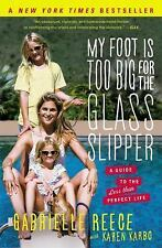 My Foot Is Too Big for the Glass Slipper : A Guide to the Less Than Perfect...