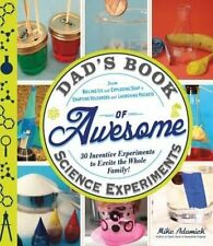 Dad's Book of Awesome Science Experiments: From Boiling Ice and Exploding Soap t