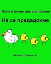 Nous N'avons Pas Abandonné : Livre d'images Pour Enfants Français-Bulgare...