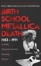 Birth School Metallica Death: 1983-1991: Volume I by Paul Brannigan, Ian Winwood
