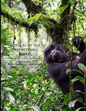 Gorillas of the Impenetrable Forest : The Mountain Gorillas of Bwindi by.
