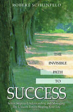 Invisible Path to Success: Seven Steps to Understanding and Managing the Unseen