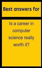 Best Answers for Is a Career in Computer Science Really Worth It? by Barbara...