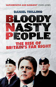 Bloody Nasty People: The Rise of Britain's Far Right, Trilling, Very Good Book