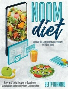 Noom Diet: Discover the Last Weight Loss Program You'll Ever Need - Easy and Tas