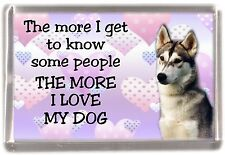 "Siberian Husky Dog Fridge Magnet ""THE MORE I LOVE MY DOG""  by Starprint"