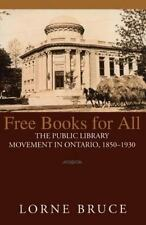 Free Books for All: The Public Library Movement in Ontario, 1850-1930