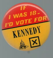 IF I WAS 18, I'D VOTE FOR TED KENNEDY 1972 PIN BUTTON
