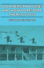 Old American Houses and How to Restore Them - 1700-1850 by Henry Lionel...