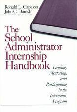 The School Administrator Internship Handbook: Leading, Mentoring, and -ExLibrary